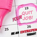 QUIT YOUR JOB BE AN ENTREPENEUR